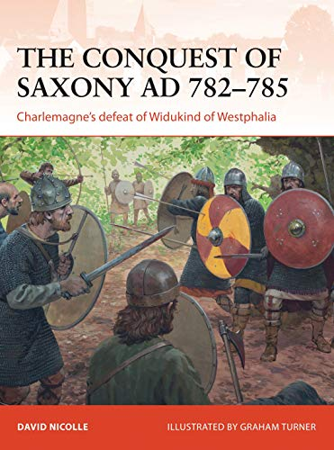 9781782008255: The Conquest of Saxony AD 782–785: Charlemagne's defeat of Widukind of Westphalia (Campaign)