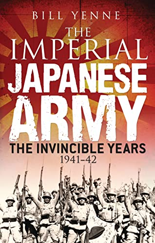 The Imperial Japanese Army: The Invincible Years 1941-42 (General Military): Yenne, Bill