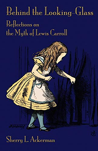 9781782010173: Behind the Looking-Glass: Reflections on the Myth of Lewis Carroll