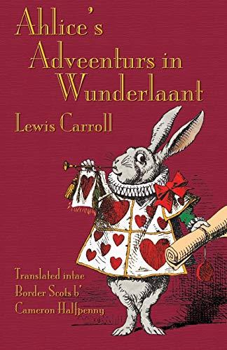 9781782010876: Ahlice's Adveenturs in Wunderlaant: Alice's Adventures in Wonderland in Border Scots (Scots Edition)