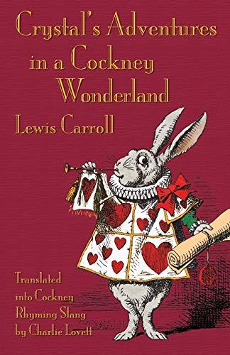 9781782011156: Crystal's Adventures in a Cockney Wonderland: Alice's Adventures in Wonderland in Cockey Rhyming Slang