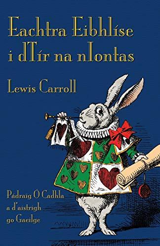 9781782011279: Eachtra Eibhlíse i dTír na nIontas: Alice's Adventures in Wonderland in Irish (Irish Edition)