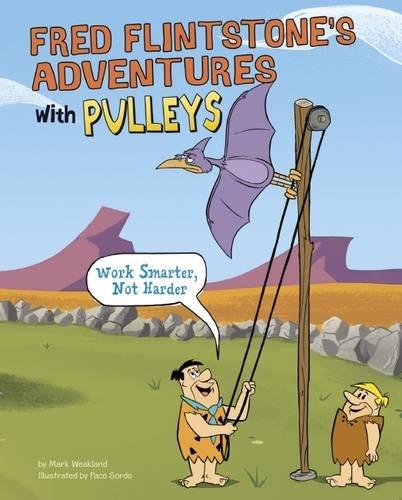 9781782023821: Fred Flintstone's Adventures with Pulleys: Work Smarter, Not Harder (Warner Brothers: Flintstones Explain Simple Machines)