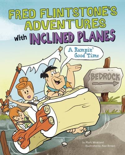 9781782023838: Fred Flintstone's Adventures with Inclined Planes: A Rampin' Good Time (Warner Brothers: Flintstones Explain Simple Machines)