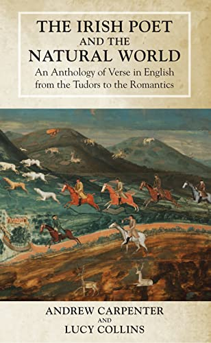 The Irish Poet and the Natural World: An Anthology of Verse in English from the Tudors to the ...