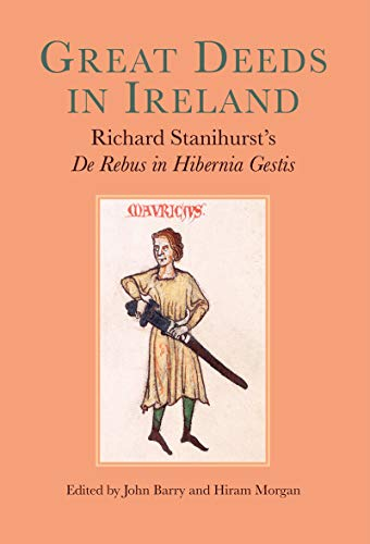 9781782050872: Great Deeds in Ireland: Richard Stanihurst's de Rebus in Hibernia Gestis