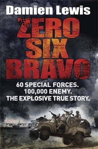 9781782060802: Zero Six Bravo: 60 Special Forces. 100,000 Enemy. The Explosive True Story
