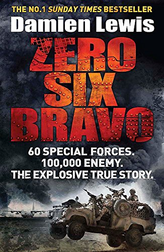Zero Six Bravo: 60 Special Forces. 100,000 Enemy. The Explosive True Story: Lewis, Damien