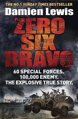 Zero Six Bravo: 60 Special Forces. 100,000 Enemy. The Explosive True Story: Lewis, Damien