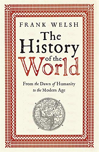 The History of the World: From the Dawn of Humanity to the Modern Age: Welsh, Frank