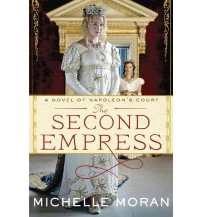 9781782061243: The Second Empress: A Novel of Napoleon's Court Moran, Michelle ( Author ) Aug-14-2012 Hardcover