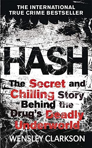 9781782061991: Hash: The Chilling Inside Story of the Secret Underworld Behind the World's Most Lucrative Drug