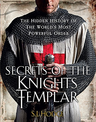 Secrets of the Knights Templar: The Hidden History of the World's Most Powerful Order: Hodge, ...