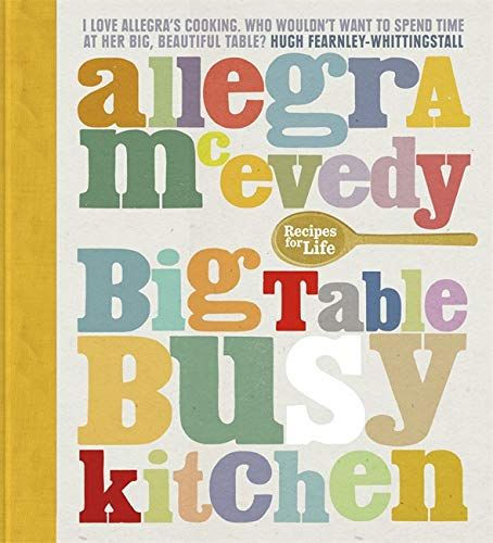 Big Table, Busy Kitchen: 200 Recipes for Life: McEvedy, Allegra