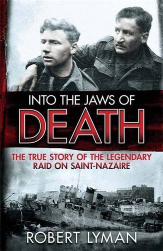 9781782064459: Into the Jaws of Death: The True Story of the Legendary Raid on Saint-Nazaire
