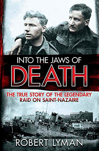 9781782064473: Into the Jaws of Death: The True Story of the Legendary Raid on Saint-Nazaire