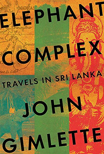 9781782067993: Elephant Complex: Travels in Sri Lanka