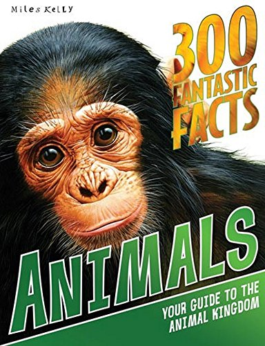 300 Fantastic Facts Animals: Miles Kelly