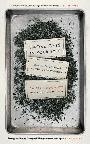 9781782111030: Smoke Gets in Your Eyes: And Other Lessons from the Crematorium