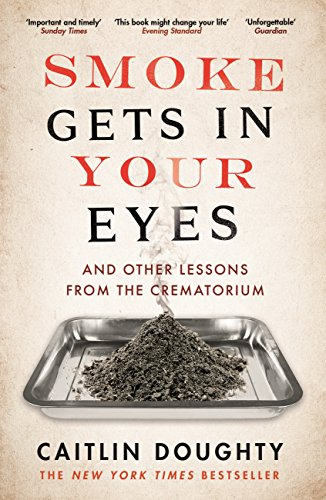 Smoke Gets in Your Eyes (Paperback): Caitlin Doughty
