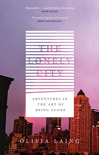 9781782111238: The Lonely City: Adventures in the Art of Being Alone