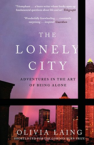 9781782111252: The Lonely City: Adventures in the Art of Being Alone