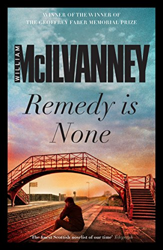 Remedy is None: McIlvanney, William