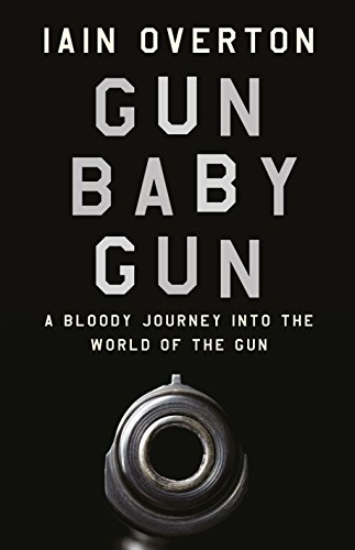 9781782113423: Gun Baby Gun: A Bloody Journey into the World of the Gun