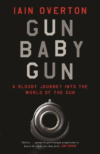 9781782113430: Gun Baby Gun: A Bloody Journey into the World of the Gun