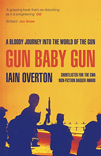 9781782113454: Gun Baby Gun: A Bloody Journey into the World of the Gun