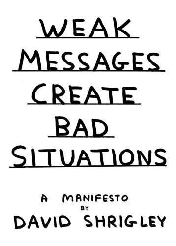Weak Messages Create Bad Situations: A Manifesto: Shrigley, David