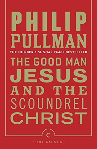 9781782114420: The Good Man Jesus and the Scoundrel Christ (Canons)