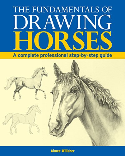 9781782122227: The Fundamentals of Drawing Horses: A Complete Professional Step-by-step Guide