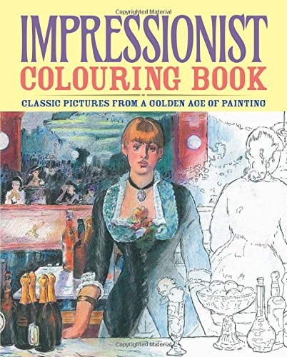Impressionist Colouring Book: Classic Pictures From a Golden Age of Painting