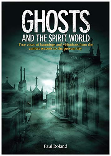 9781782122784: Ghosts and the Spirit World: The Cases of Hauntings and Visitations from the Earliest Records to the Present Day