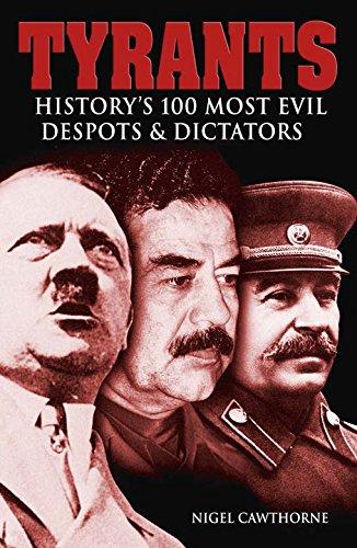 9781782126966: Tyrants: History's 100 Most Evil Despots & Dictators