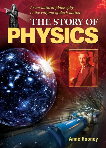 The Story of Physics: From Natural Philosophy to the Enigma of Dark Matter: Anne Rooney