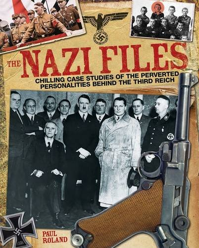 9781782128656: The Nazi Files: Chilling Case Studies of the Perverted Personalities Behind the Third Reich