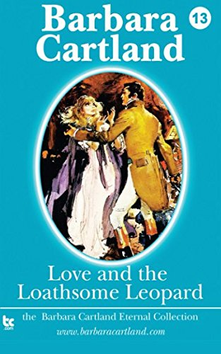 9781782130543: Love and the Loathsome Leopard (Barbara Cartland Eternal Collection) (Volume 13)