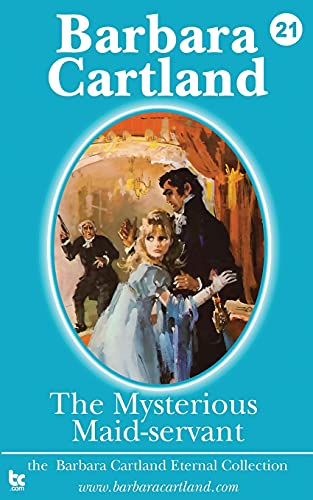 9781782130864: The Mysterious Maid-Servant: 21 (The Barbara Cartland Eternal Collection)