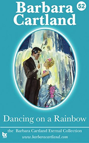 9781782133223: 52 Dancing on a Rainbow: Volume 52 (The Barbara Cartland Eternal Collection)