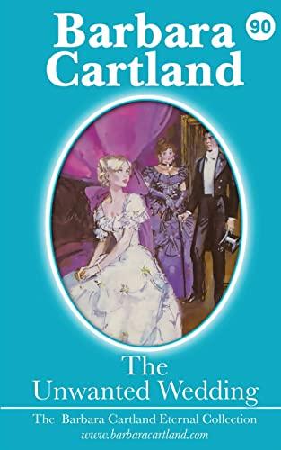 9781782134992: 90. the Unwanted Wedding (Barbara Cartland Eternal Collection)