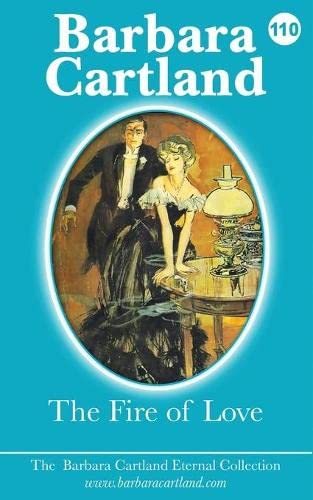 9781782136439: The Fire of Love (The Barbara Cartland Eternal Collection)