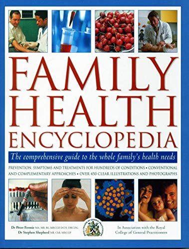 9781782142102: Family Health Encyclopedia: The Comprehensive Guide to the Whole Family'S Health Needs; in Association with The Royal College of General ... Over 450 Clear Illustrations and Photographs