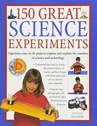 9781782142157: 150 Great Science Experiments: Ingenious, Easy-To-Do Projects Explore And Explain The Wonders Of Science And Technology