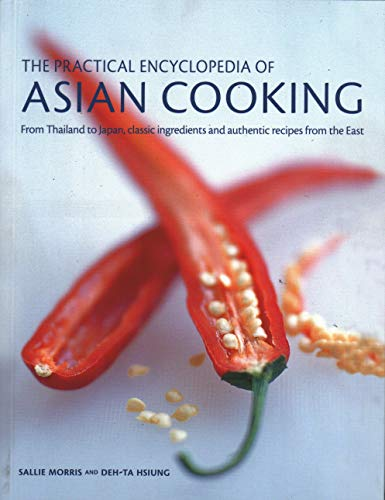 9781782142676: The Asian Cooking, Practical Encyclopedia of: From Thailand to Japan, classic ingredients and authentic recipes from the East