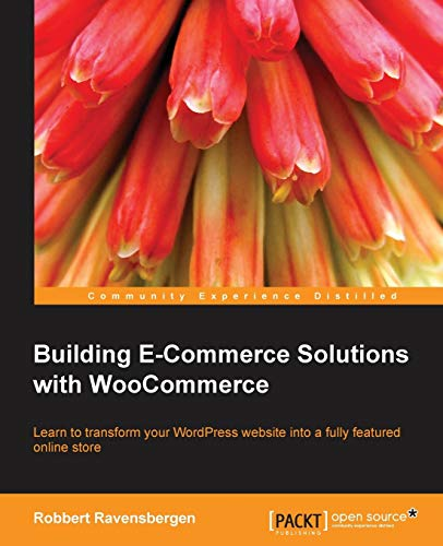 Building E-Commerce Solutions with WooCommerce: Ravensbergen, Robbert