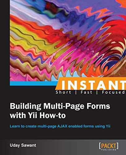 Instant Building Multi-Page Forms with Yii How-to: Uday Sawant