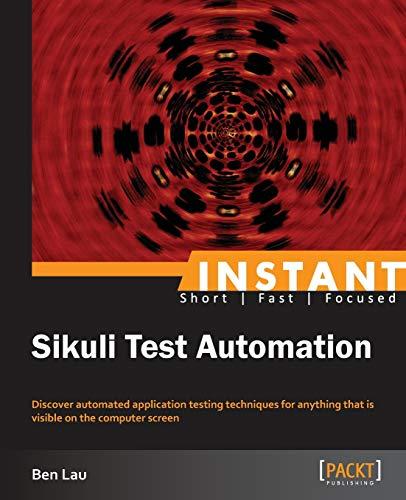 Instant Sikuli Test Automation (Paperback): Ben Lau