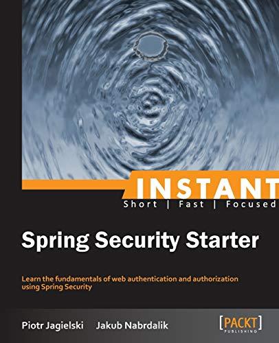 Instant Spring Security Starter: Jagielski, Piotr, Nabrdalik, Jakub